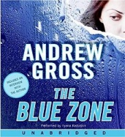 The Blue Zone written by Andrew Gross performed by Ilyana Kadushin on CD (Unabridged)