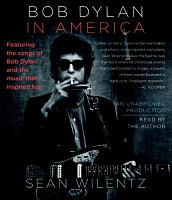 Bob Dylan in America written by Sean Wilentz performed by Sean Wilentz on CD (Unabridged)