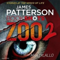 Bookshots Zoo 2 written by James Patterson and Max DiLallo performed by Jay Snyder on CD (Unabridged)