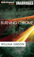 Burning Chrome written by William Gibson performed by Various Famous Actors on MP3 CD (Unabridged)