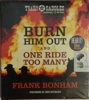 Burn Him Out and One Ride Too Many written by Frank Bonham performed by John Hitchcock on CD (Unabridged)