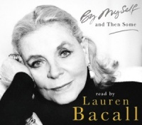 By Myself and Then Some written by Lauren Bacall performed by Lauren Bacall on CD (Abridged)