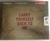Carry Yourself Back To Me written by Deborah Reed performed by Tanya Eby on CD (Unabridged)