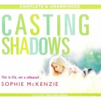 Casting Shadows written by Sophie McKenzie performed by Lisa Coleman on CD (Unabridged)