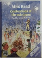 Celebrations at Thrush Green written by Mrs Dora Saint as Miss Read performed by Gwen Watford on Cassette (Unabridged)