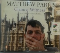 Chance Witness - An Outsider's Life in Politics written by Matthew Parris performed by Matthew Parris on CD (Abridged)
