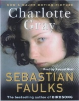 Charlotte Gray written by Sebastian Faulks performed by Samuel West on Cassette (Abridged)