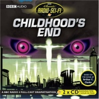 Childhood's End written by Arthur C. Clarke performed by BBC Full Cast Dramatisation on CD (Abridged)