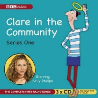 Clare in the Community Series 1 written by BBC Radio Comedy Team performed by Sally Phillips, Alex Lowe, Gemma Craven and Nina Conti on CD (Abridged)