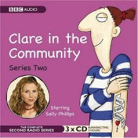 Clare in the Community Series 2 written by BBC Radio Comedy Team performed by Sally Phillips, Alex Lowe, Gemma Craven and Nina Conti on CD (Abridged)