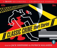 Classic Crime Short Stories written by Various Famous Crime Writers performed by Jack Shepherd and Patrick Malahide on CD (Unabridged)