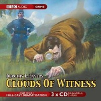 Clouds of Witness written by Dorothy L. Sayers performed by Ian Carmichael, Patricia Routledge, Maria Aitken and BBC Full Cast Drama on CD (Abridged)