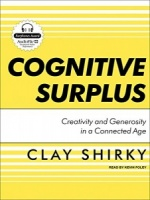 Cognitive Surplus - Creativity and Generosity in a Connected Age written by Clay Shirky performed by Kevin Foley on MP3 CD (Unabridged)
