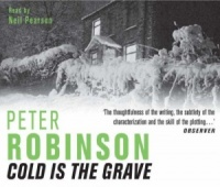 Cold is the Grave written by Peter Robinson performed by Neil Pearson on CD (Abridged)
