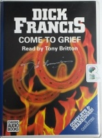Come to Grief written by Dick Francis performed by Tony Britton on Cassette (Unabridged)