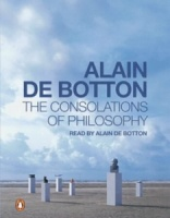 The Consolations of Philosophy written by Alain de Botton performed by Alain De Botton on Cassette (Abridged)