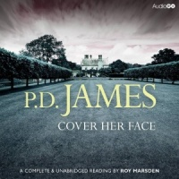 Cover Her Face written by P.D. James performed by Roy Marsden on CD (Unabridged)