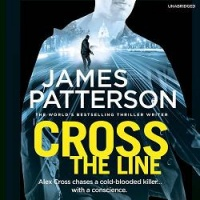 Cross The Line written by James Patterson performed by Ryan Vincent and Pete Bradbury on CD (Unabridged)