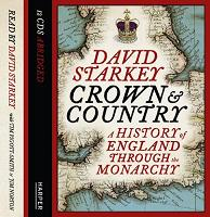 Crown and Country - A History of England Through the Monarchy written by David Starkey performed by David Starkey, Tim Pigott-Smith and Jim Norton on CD (Abridged)