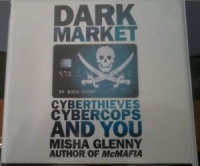 Dark Market Cyberthieves, Cybercops and You written by Misha Glenny performed by Misha Glenny on CD (Unabridged)