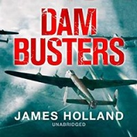 Dam Busters - The Race to Smash the Dams 1943 written by James Holland performed by James Holland on CD (Unabridged)