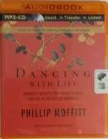 Dancing with Life - Buddhist Insights for Finding Meaning and Joy in the Face of Suffering written by Phillip Moffitt performed by Fred Stella on MP3 CD (Unabridged)