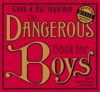 The Dangerous Book for Boys written by Conn and Hal Iggulden performed by Conn Iggulden and Jamie Glover on CD (Abridged)