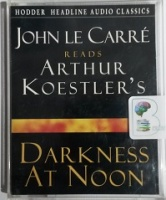 Darkness at Noon written by Arthur Koestler performed by John Le Carre on Cassette (Abridged)