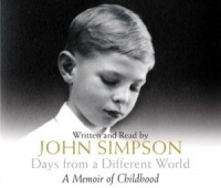 Days from a Different World - A Memoir of Childhood written by John Simpson performed by John Simpson on CD (Abridged)