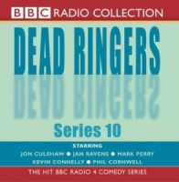 Dead Ringers Series 10 written by Dead Ringers Writers performed by Jon Culshaw, Jan Ravens, Mark Perry and Kevin Connelly on CD (Abridged)
