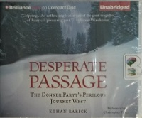 Desperate Passage - The Donner Party's Perilous Journey West written by Ethan Rarick performed by Christopher Prince on CD (Unabridged)