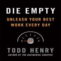 Die Empty - Unleash Your Best Work Every Day written by Todd Henry performed by Todd Henry on CD (Abridged)