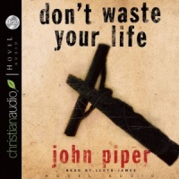 don't waste your life written by John Piper performed by Lloyd James on CD (Unabridged)