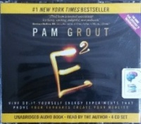 E squared - Nine Do-It-Yourself Energy Experiments written by Pam Grout performed by Pam Grout on CD (Unabridged)