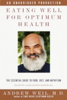 Eating Well for Optimum Health written by Andrew Weil, M.D. performed by Andrew Weil, M.D. on Cassette (Unabridged)
