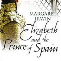Elizabeth and the Prince of Spain written by Margaret Irwin performed by Phyllida Nash on CD (Unabridged)