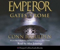 Emperor - The Gates of Rome written by Conn Iggulden performed by Alex Jennings on CD (Abridged)