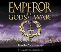 Emperor - The Gods of War written by Conn Iggulden performed by Alex Jennings on CD (Abridged)