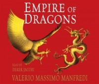 Empire of Dragons written by Valerio Massimo Manfredi performed by Derek Jacobi on CD (Abridged)
