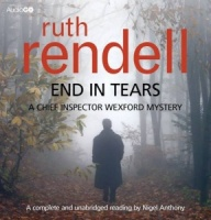 End in Tears written by Ruth Rendell performed by Nigel Anthony on CD (Unabridged)