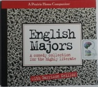 English Majors - A Comedy Collecion for the Highly Literate written by English Majors performed by Garrison Keillor, Allen Ginsberg, Billy Collins and Calvin Trillin on CD (Abridged)