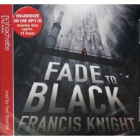 Fade to Black written by Francis Knight performed by Paul Thornley on MP3 CD (Unabridged)