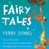 Fairy Tales written by Terry Jones performed by Bob Hoskins, Helen Mirren, Michael Hordern and Joan Greenwood on CD (Unabridged)