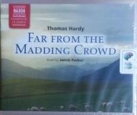 Far From The Madding Crowd written by Thomas Hardy performed by Jamie Parker on CD (Unabridged)
