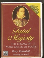 Fatal Majesty The Drama of Mary Queen of Scots written by Reay Tannahill performed by Eve Karpf on Cassette (Unabridged)