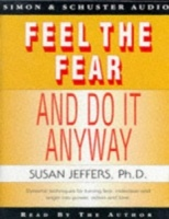 Feel the Fear and Do it Anyway! written by Susan Jeffers, Ph.D. performed by Susan Jeffers on Cassette (Abridged)