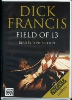 Field of 13 written by Dick Francis performed by Tony Britton on Cassette (Unabridged)