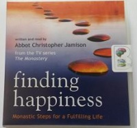 finding happiness - Monastic Steps for a Fulfilling Life written by Abbot Christopher Jamison performed by Abbot Christopher Jamison on CD (Unabridged)