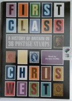 First Class - A History of Britian in 36 Postage Stamps written by Chris West performed by Gordon Griffin on Cassette (Unabridged)
