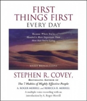First Things First Every Day written by Stephen R. Covey performed by Stephen R. Covey, A. Roger Merrill and Rebecca R. Merril on CD (Abridged)
